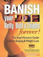 Banish Your Belly Butt and Thighs Forever The Real Woman's Guide to Body Shaping