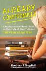 Already Compromised by Greg Hall, Ken Ham (Paperback / softback)
