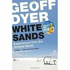 White Sands: Experiences from the Outside World by Geoff Dyer (Paperback, 2017)