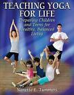 Teaching Yoga for Life: Preparing Children and Teens for Healthy, Balanced Living by Nanette E. Tummers (Paperback, 2009)