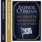No Pirates Nowadays and Other Stories: Three Nautical Tales by Patrick O'Brian (CD-Audio, 2015)