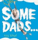 Some Dads... by Nick Bland (Paperback, 2014)