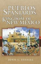 Pueblos, Spaniards, and the Kingdom of New Mexico by John L. Kessell (2010, Paperback)