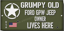 GRUMPY OLD FORD GPW JEEP OWNER LIVES HERE METAL SIGN.USA MILITARY JEEP,WWII.
