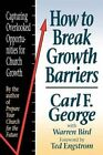 How to Break Growth Barriers: Capturing Overlooked Opportunities for Church Growth by Warren Bird, Carl F. George (Paperback, 1993)