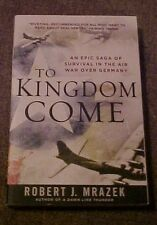 2011 Book TO KINGDOM COME, epic saga of survival in the Air War over Germany WW2