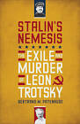 Stalin's Nemesis: The Exile and Murder of Leon Trotsky by Bertrand M. Patenaude (Hardback, 2009)