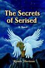 The Secrets of Serised 9780595406210 by Rene Hurteau Book