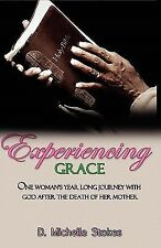 Experiencing Grace : One Woman's Year Long Journey with God after the Death...