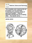 The Complete Cook: Teaching the Art of Cookery in All Its Branches; ... Containing the Greatest Variety of Approved Receipts ... with an Appendix Teaching the Art of Making Wine, ... by James Jenks, ... by James Jenks (Paperback / softback, 2010)