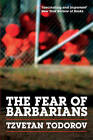 The Fear of Barbarians: Beyond the Clash of Civilizations by Tzvetan Todorov (Hardback, 2010)