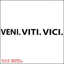 Veni Viti Vici Vinyl Decal Sticker I Came I Saw I Conquered Window Car Truck Jdm
