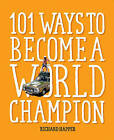 101 Ways to Become A World Champion: The most weird and wonderful championships from around the globe by Richard Happer (Hardback, 2016)