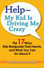 Help - My Kid is Driving Me Crazy: The 17 Ways Kids Manipulate Their Parents, and What You Can Do About it by David Swanson (Paperback, 2009)