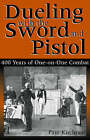 Dueling With The Sword and Pistol: 400 Years of One-on-One Combat by Paul Kirchner (Paperback, 2004)