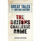 Great Tales from British History: The Britons Challenge Rome by Patricia Southern (Paperback, 2015)