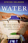 Water: The Epic Struggle for Wealth, Power, and Civilization by Steven Solomon (Hardback, 2010)