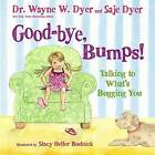 Good-Bye, Bumps: Talking to What's Bugging You by Saje Dyer, Dr. Wayne W. Dyer, Kristina Tracy (Hardback, 2014)