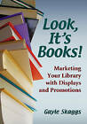 Look, it's Books!: Marketing Your Library with Displays and Promotions by Gayle Skaggs (Paperback, 2008)