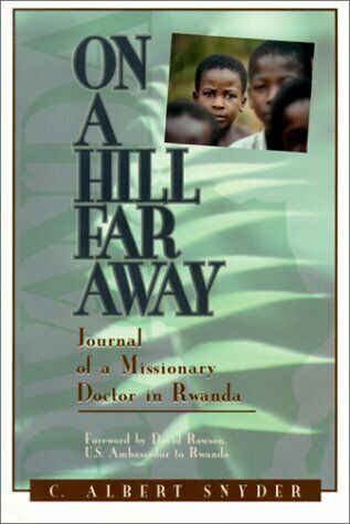 On a Hill Far Away  Journal of a Missionary Doctor in Rwanda