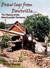 Draw Logs from Dowsville... the History of the Ward Lumber Company by Kitty Werner, Mary A Gow (Hardback, 2012)