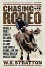 Chasing the Rodeo: On Wild Rides and Big Dreams, Broken Hearts and Broken Bones, and One Man's Search for the West by W K Stratton (Paperback / softback, 2006)