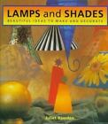 Lamps and Shades : Beautiful Ideas to Make and Decorate by Juliet Bawden (1997, Hardcover)