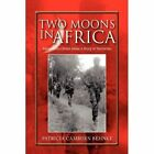 Two Moons in Africa 9781441563644 by Patricia Camburn Behnke Hardback