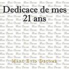 Dedicace de Mes 21 ANS: L'Amour, La Vie, La Mort Et Notre Createur by Marc Evid Decome (Paperback / softback, 2011)