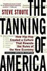 The Tanning of America: How Hip-Hop Created a Culture That Rewrote the Rules of the New Economy by Steve Stoute (Paperback / softback)