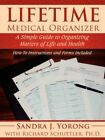 Lifetime Medical Organizer a Simple Guide to Organizing Matters of Life and Hea