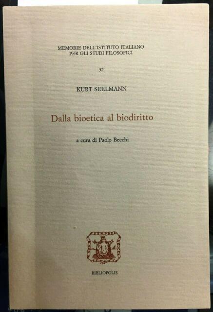 (Filosofia) K. Seelmann - DALLA BIOETICA AL BIODIRITTO - Bibliopolis 2007