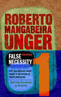 False Necessity: Anti-necessitarian Social Theory in the Service of Radical Democracy by Roberto Mangabeira Unger (Paperback, 2004)