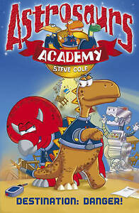 Cole-Steve-Astrosaurs-Academy-1-Destination-Danger-Very-Good-Book