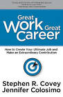 Great Work Great Career by Jennifer Colosimo, Dr Stephen R Covey (Hardback, 2009)