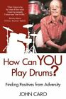 How Can You Play Drums? Finding Positives From Adversity Paperback – 7 Aug 2009