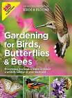 Gardening for Birds, Butterflies, and Bees: Everything You Need to Know to Create a Wildlife Habitat in Your Backyard by Editors at Birds and Blooms (Paperback / softback, 2016)