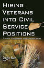Hiring Veterans into Civil Service Positions: Practices, Complexities, & Protection Issues by Nova Science Publishers Inc (Hardback, 2016)