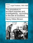 The Procedure in Accident Inquiries and by Henry Hilton Brown Paperback Book