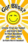 Got Bliss?: Create True Joy Today! ...and Every Day! in Your Business and Your Life!! by Ralph Merritt Nedelkoff (Paperback / softback, 2008)