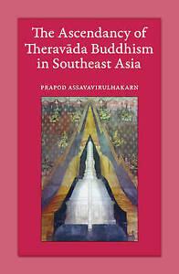 The Ascendancy of Theravada Buddhism in Southeast Asia by Prapod Assavavirulhaka