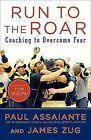 Run to the Roar: Coaching to Overcome Fear by James Zug, Paul Assaiante (Paperback / softback)