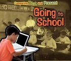 Going to School: Comparing Past and Present by Rebecca Rissman (Hardback, 2014)