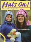 Hats on!: 31 Warm and Winsome Caps for Knitters by Charlene Schurch (Paperback, 1999)