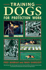 Training Dogs for Protection Work by Fred Mandilk, Marv Gangloff (Paperback, 2015)