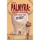 Ask a Palmyra: How Can Transgenic Fish Make You Sex Crazy? by Fernando Relvas (Paperback / softback, 2013)
