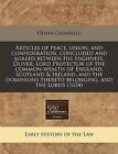 Articles of Peace, Union, and Confederation, Concluded and Agreed Between His Highness, Oliver, Lord Protector of the Common-Wealth of England, Scotland & Ireland, and the Dominions Thereto Belonging, and the Lords (1654) by Oliver Cromwell (Paperback / softback, 2011)