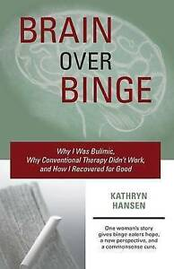 Brain-over-Binge-Why-I-Was-Bulimic-Why-Conventional-Therapy-Didn-039-t-ExLibrary