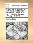 A Defence of Episcopacy. a Sermon Preach'd Before the University of Oxford, at St. Mary's on Trinity-Sunday, 1708. by Tho. Bisse ... by Thomas Bisse (Paperback / softback, 2010)