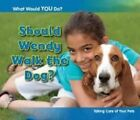 Should Wendy Walk the Dog?: Taking Care of Your Pets by Rebecca Rissman (Paperback, 2014)